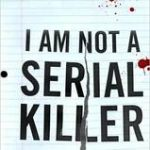 Book cover I Am Not a Serial Killer by Dan Wells
